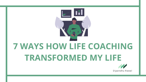 7 Ways How Life Coaching Transformed My Life