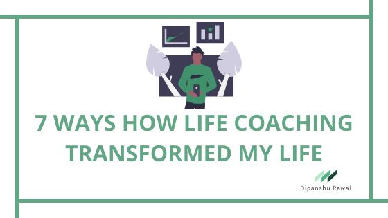 7 Ways How Life Coaching Transformed My Life